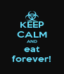 KEEP CALM AND eat forever! - Personalised Poster A4 size