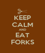 KEEP CALM AND EAT FORKS - Personalised Poster A4 size