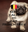 KEEP CALM AND EAT FRENCH FRIES - Personalised Poster A4 size