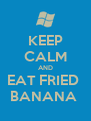 KEEP CALM AND EAT FRIED  BANANA  - Personalised Poster A4 size