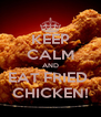 KEEP CALM AND EAT FRIED  CHICKEN! - Personalised Poster A4 size