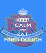 KEEP CALM AND EAT FRIED DOUGH - Personalised Poster A4 size