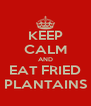 KEEP CALM AND EAT FRIED PLANTAINS - Personalised Poster A4 size