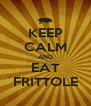 KEEP CALM AND EAT FRITTOLE - Personalised Poster A4 size