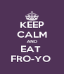 KEEP CALM AND EAT  FRO-YO  - Personalised Poster A4 size
