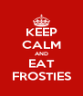 KEEP CALM AND EAT FROSTIES - Personalised Poster A4 size