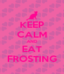 KEEP CALM AND EAT FROSTING - Personalised Poster A4 size