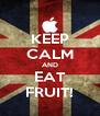 KEEP CALM AND EAT FRUIT! - Personalised Poster A4 size