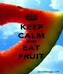 KEEP CALM AND EAT FRUIT - Personalised Poster A4 size