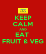 KEEP CALM AND EAT  FRUIT & VEG - Personalised Poster A4 size