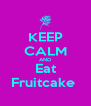 KEEP CALM AND Eat Fruitcake  - Personalised Poster A4 size