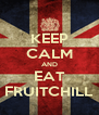 KEEP CALM AND EAT FRUITCHILL - Personalised Poster A4 size