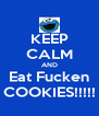 KEEP CALM AND Eat Fucken COOKIES!!!!! - Personalised Poster A4 size
