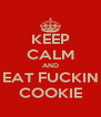 KEEP CALM AND EAT FUCKIN COOKIE - Personalised Poster A4 size