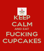 KEEP CALM AND EAT FUCKING CUPCAKES - Personalised Poster A4 size