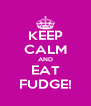 KEEP CALM AND EAT FUDGE! - Personalised Poster A4 size