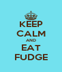 KEEP CALM AND EAT FUDGE - Personalised Poster A4 size