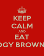 KEEP CALM AND EAT FUDGY BROWNIES! - Personalised Poster A4 size