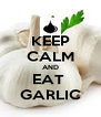 KEEP CALM AND EAT  GARLIC - Personalised Poster A4 size