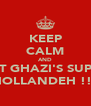 KEEP CALM AND EAT GHAZI'S SUPER HOLLANDEH !!! - Personalised Poster A4 size
