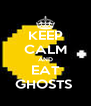 KEEP CALM AND EAT GHOSTS  - Personalised Poster A4 size