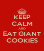 KEEP CALM AND EAT GIANT COOKIES - Personalised Poster A4 size
