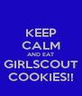 KEEP CALM AND EAT GIRLSCOUT COOKIES!! - Personalised Poster A4 size