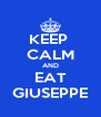 KEEP  CALM AND EAT GIUSEPPE - Personalised Poster A4 size