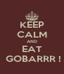 KEEP CALM AND EAT  GOBARRR ! - Personalised Poster A4 size