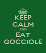 KEEP CALM AND EAT GOCCIOLE - Personalised Poster A4 size