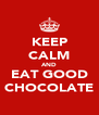 KEEP CALM AND EAT GOOD CHOCOLATE - Personalised Poster A4 size