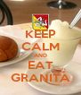 KEEP CALM AND EAT GRANITA - Personalised Poster A4 size