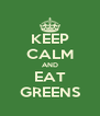 KEEP CALM AND EAT GREENS - Personalised Poster A4 size