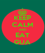 KEEP CALM AND EAT GUA - Personalised Poster A4 size