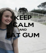 KEEP CALM AND EAT GUM  - Personalised Poster A4 size