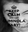 KEEP CALM AND EAT GUMINOLA BABY! - Personalised Poster A4 size
