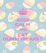 KEEP CALM AND EAT GUMMYBEARS !  - Personalised Poster A4 size