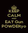 KEEP CALM AND EAT Gun POWDERyo - Personalised Poster A4 size