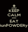 KEEP CALM AND EAT GunPOWDERyo - Personalised Poster A4 size
