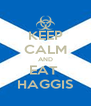 KEEP CALM AND EAT  HAGGIS - Personalised Poster A4 size