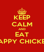 KEEP CALM AND EAT HAPPY CHICKEN - Personalised Poster A4 size
