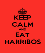 KEEP CALM AND EAT HARRIBOS - Personalised Poster A4 size