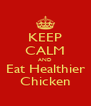 KEEP CALM AND Eat Healthier Chicken - Personalised Poster A4 size