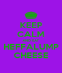 KEEP CALM AND EAT HEFFALUMP CHEESE - Personalised Poster A4 size