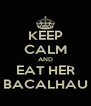 KEEP CALM AND EAT HER BACALHAU - Personalised Poster A4 size