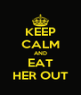 KEEP CALM AND EAT HER OUT - Personalised Poster A4 size