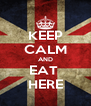 KEEP CALM AND EAT  HERE - Personalised Poster A4 size