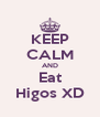 KEEP CALM AND Eat Higos XD - Personalised Poster A4 size