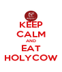 KEEP CALM AND EAT HOLYCOW - Personalised Poster A4 size