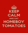 KEEP CALM AND EAT HOMEBOY TOMATOES - Personalised Poster A4 size